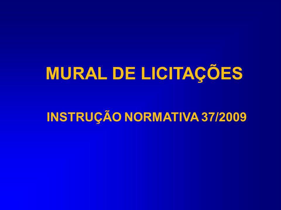 MURAL DE LICITAÇÕES INSTRUÇÃO NORMATIVA 37/2009