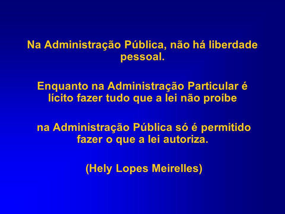Na Administração Pública, não há liberdade pessoal.