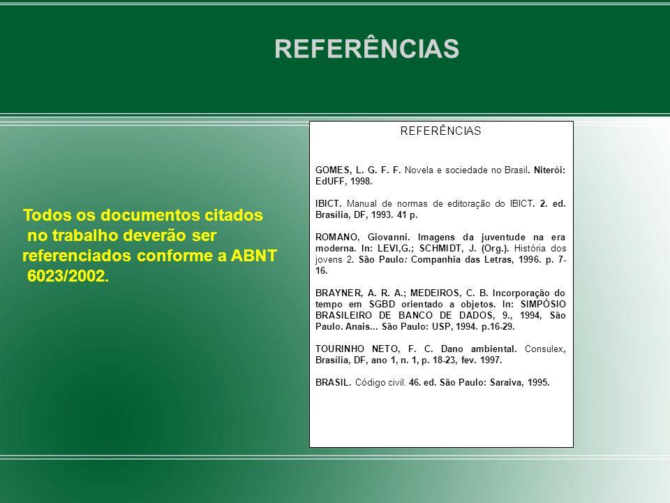 REFERÊNCIAS Todos os documentos citados no trabalho deverão ser