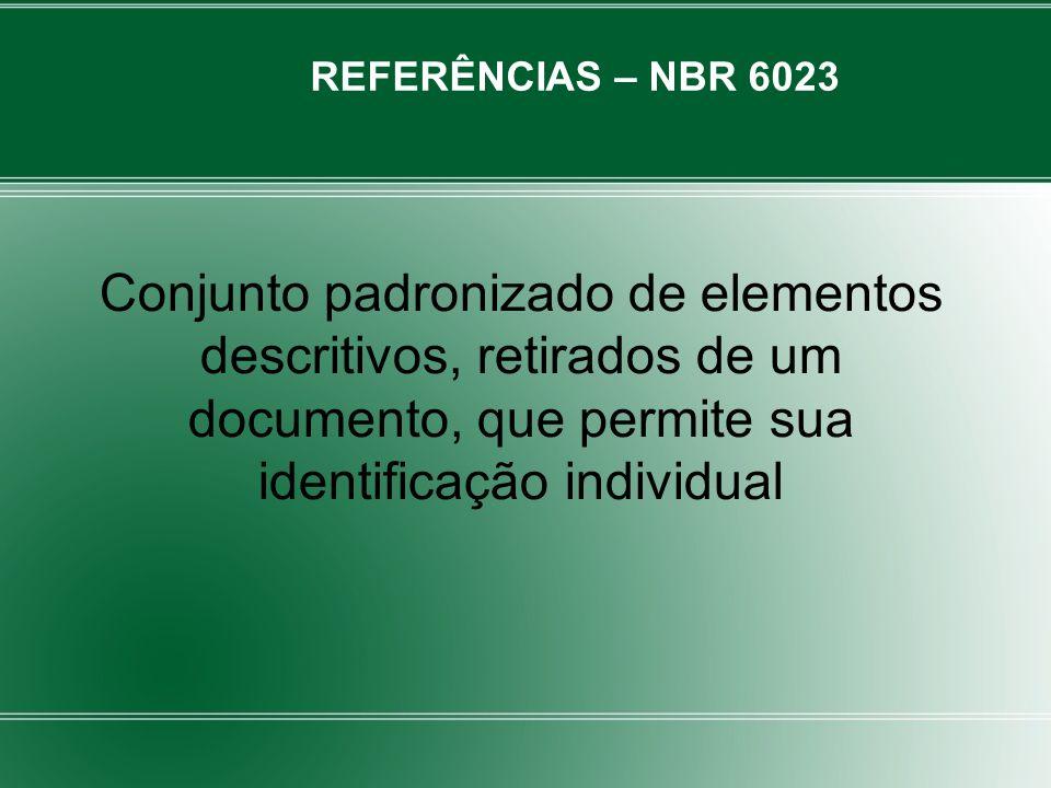 REFERÊNCIAS – NBR 6023 Conjunto padronizado de elementos descritivos, retirados de um documento, que permite sua identificação individual.