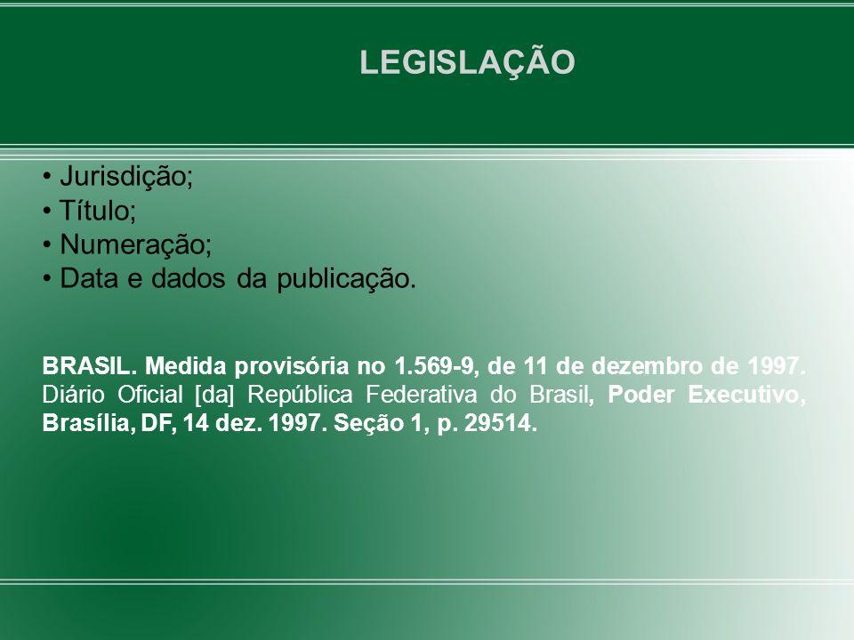 LEGISLAÇÃO Jurisdição; Título; Numeração; Data e dados da publicação.