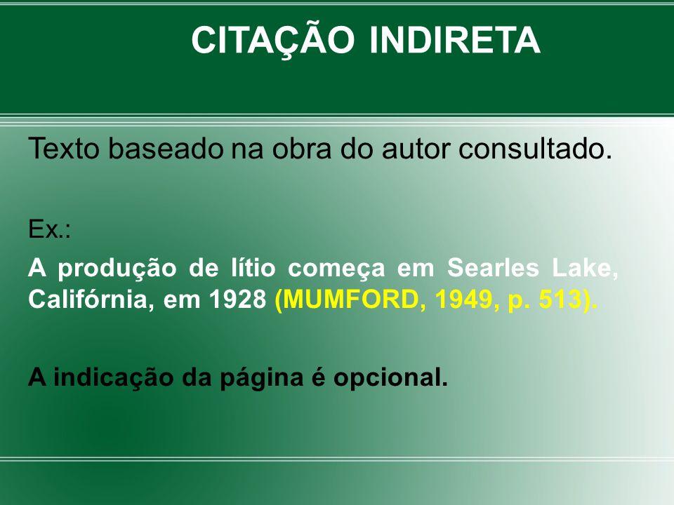 CITAÇÃO INDIRETA Texto baseado na obra do autor consultado. Ex.: