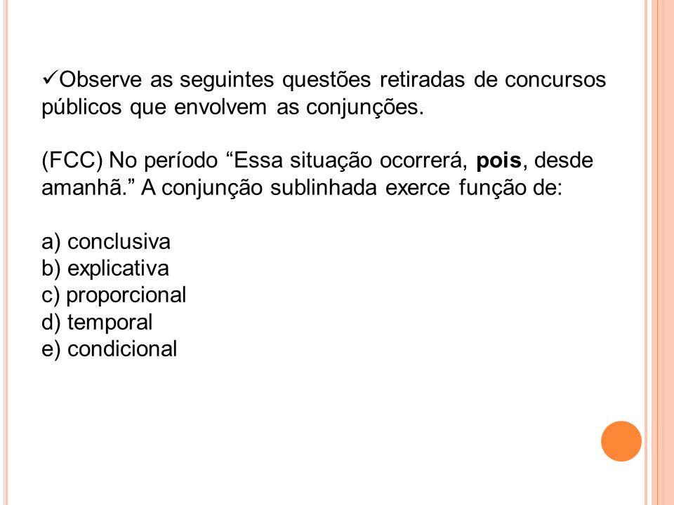 Observe as seguintes questões retiradas de concursos públicos que envolvem as conjunções.