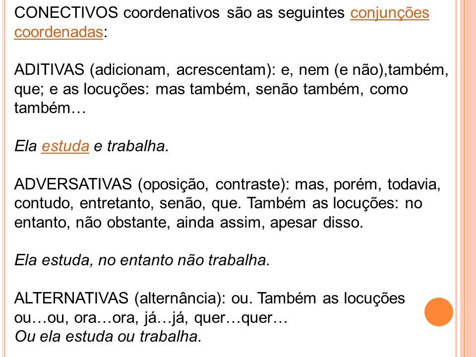 CONECTIVOS coordenativos são as seguintes conjunções coordenadas: