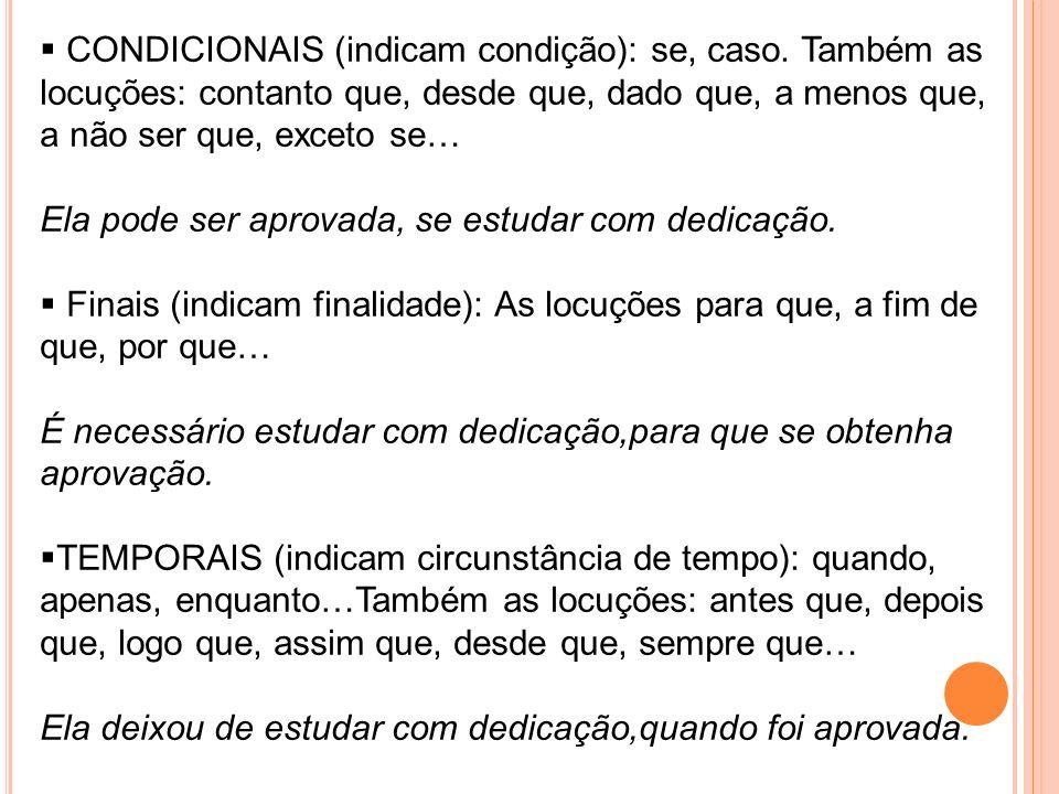 CONDICIONAIS (indicam condição): se, caso