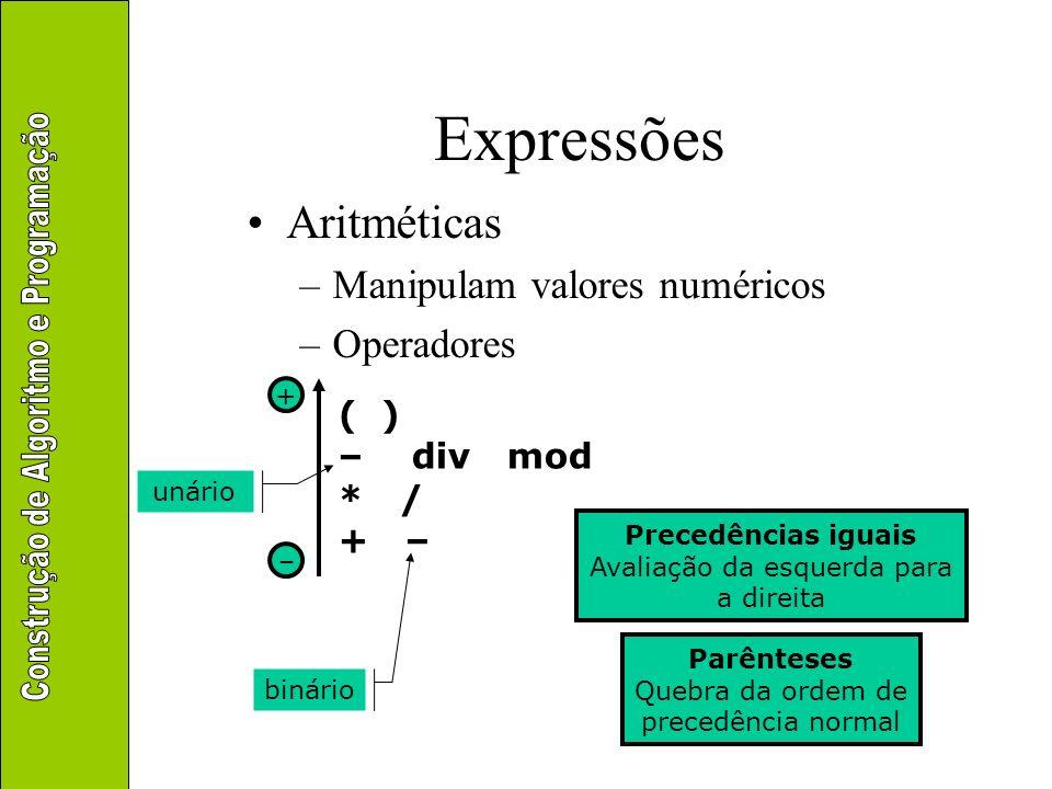 Expressões Aritméticas Manipulam valores numéricos Operadores ( )