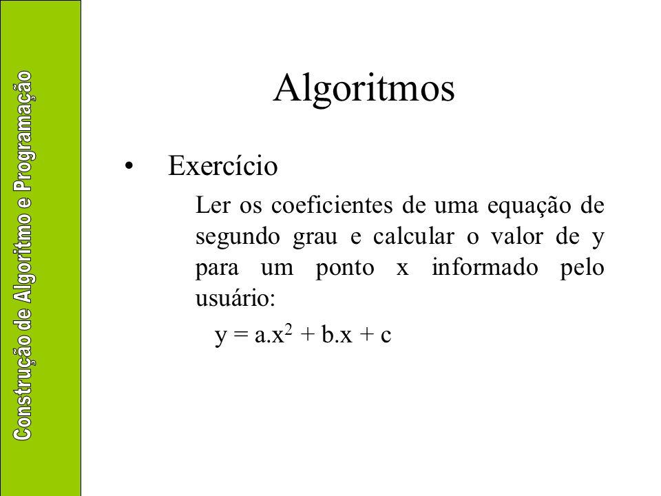 Algoritmos Exercício. Ler os coeficientes de uma equação de segundo grau e calcular o valor de y para um ponto x informado pelo usuário: