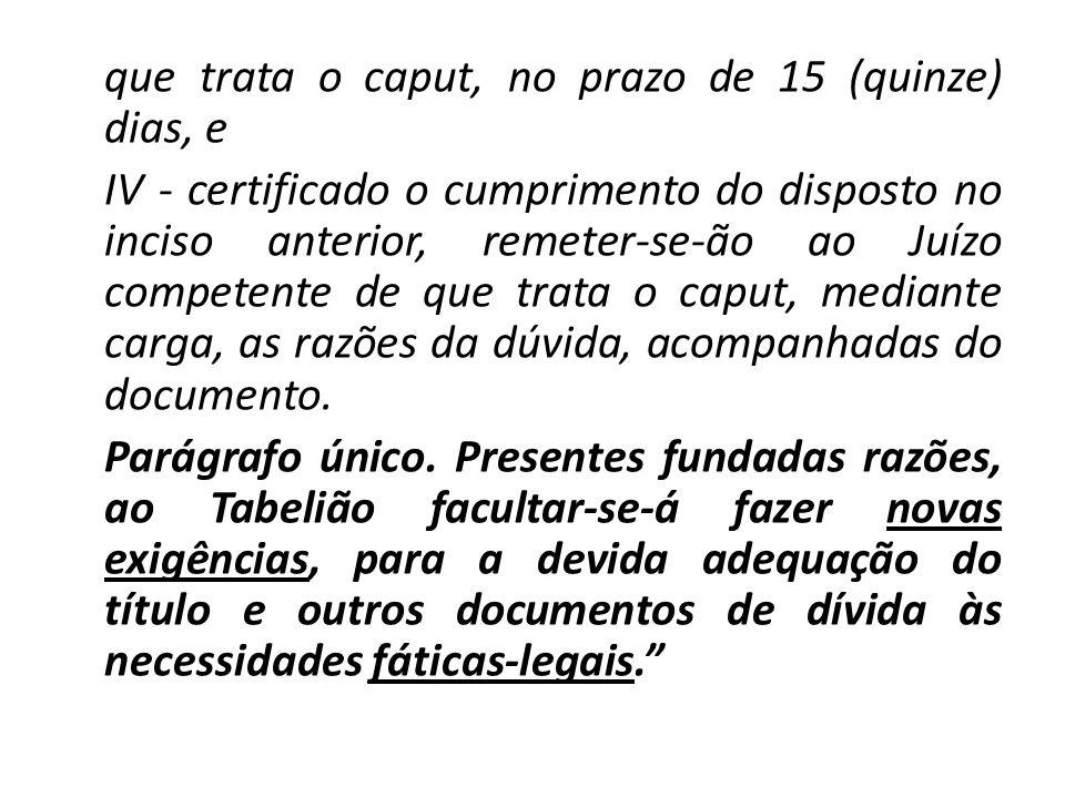 que trata o caput, no prazo de 15 (quinze) dias, e IV - certificado o cumprimento do disposto no inciso anterior, remeter-se-ão ao Juízo competente de que trata o caput, mediante carga, as razões da dúvida, acompanhadas do documento.