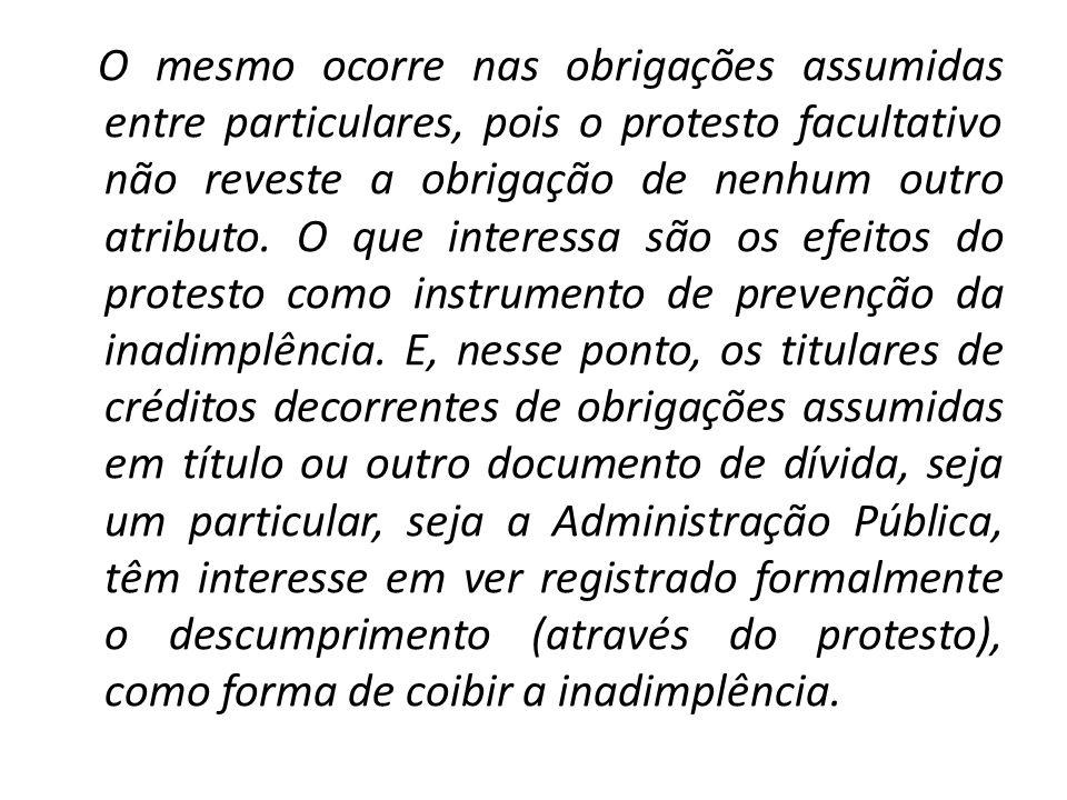 O mesmo ocorre nas obrigações assumidas entre particulares, pois o protesto facultativo não reveste a obrigação de nenhum outro atributo.