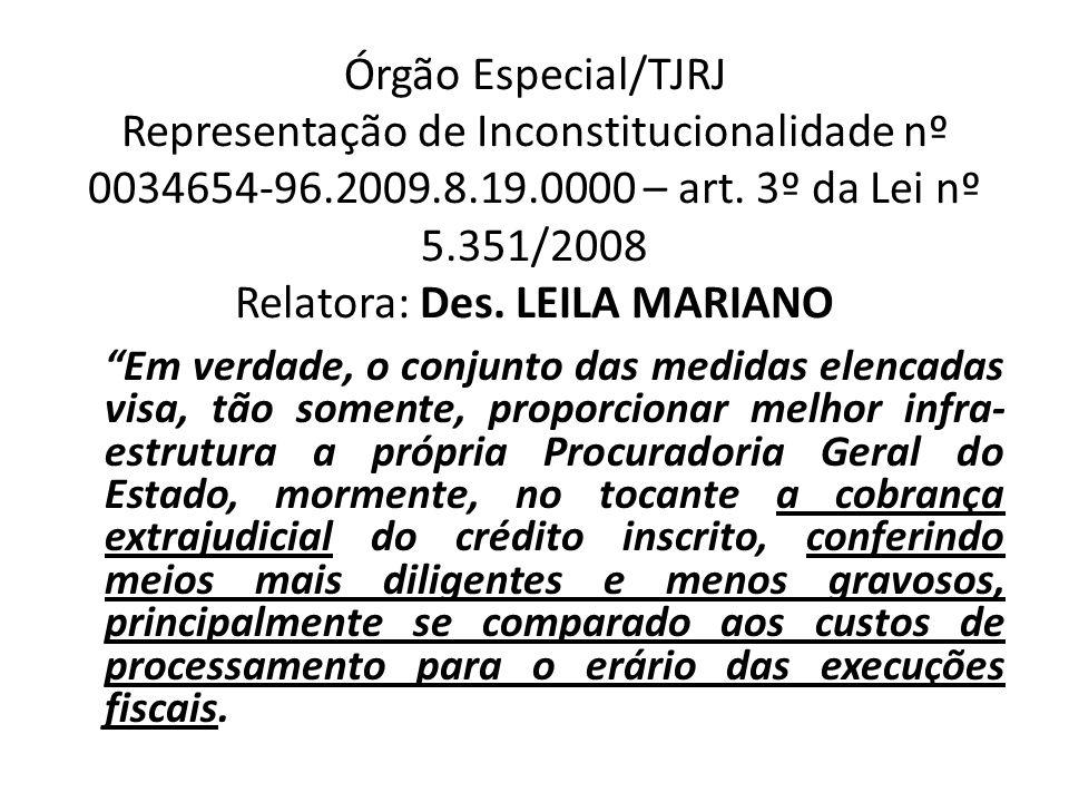 Órgão Especial/TJRJ Representação de Inconstitucionalidade nº 0034654-96.2009.8.19.0000 – art. 3º da Lei nº 5.351/2008 Relatora: Des. LEILA MARIANO