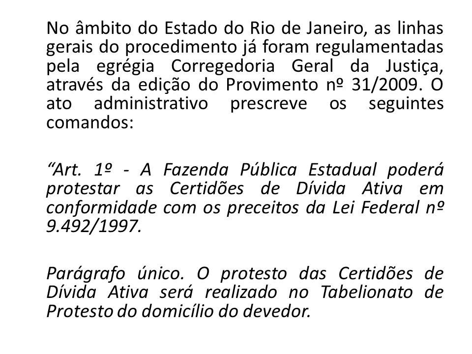 No âmbito do Estado do Rio de Janeiro, as linhas gerais do procedimento já foram regulamentadas pela egrégia Corregedoria Geral da Justiça, através da edição do Provimento nº 31/2009.