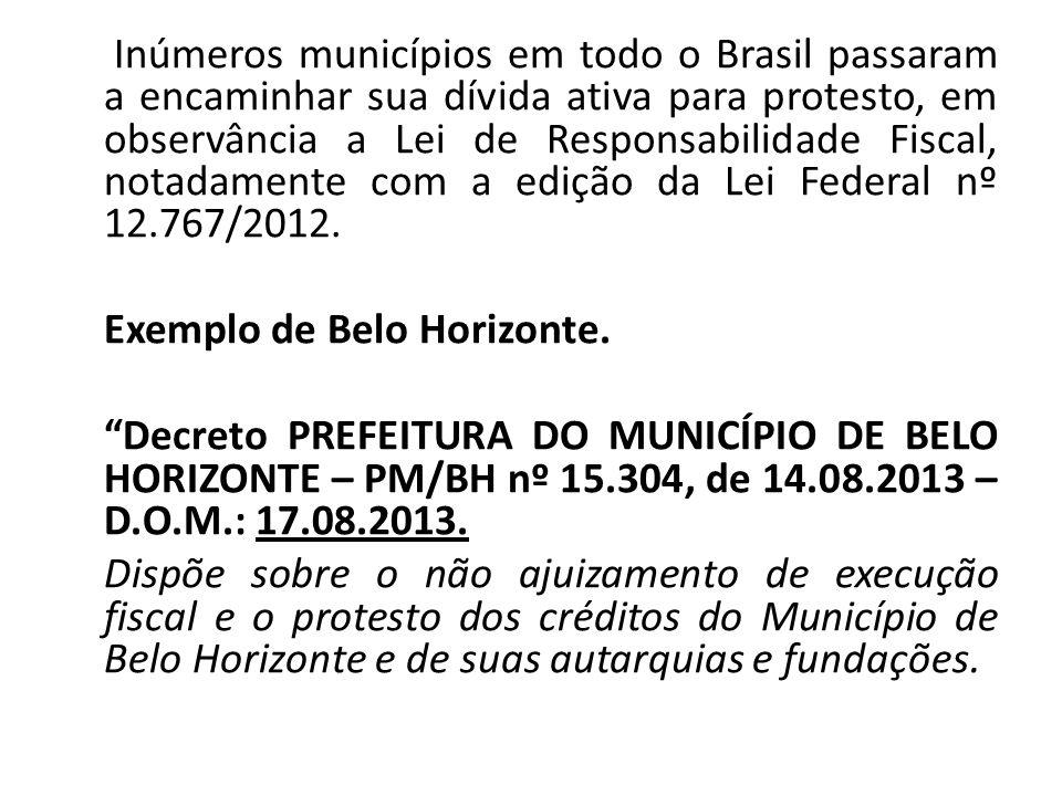 Inúmeros municípios em todo o Brasil passaram a encaminhar sua dívida ativa para protesto, em observância a Lei de Responsabilidade Fiscal, notadamente com a edição da Lei Federal nº 12.767/2012.