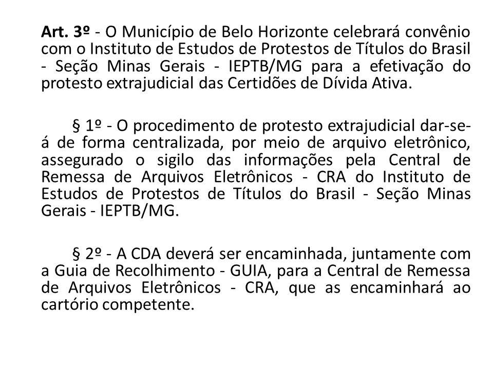 Art. 3º - O Município de Belo Horizonte celebrará convênio com o Instituto de Estudos de Protestos de Títulos do Brasil - Seção Minas Gerais - IEPTB/MG para a efetivação do protesto extrajudicial das Certidões de Dívida Ativa.