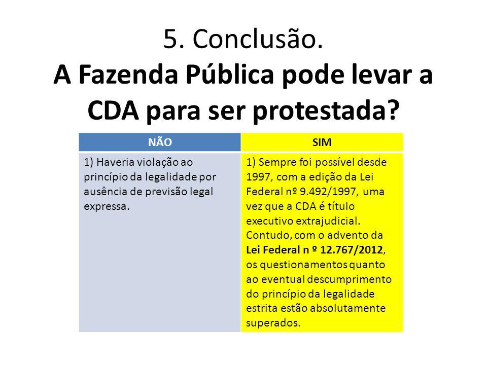 5. Conclusão. A Fazenda Pública pode levar a CDA para ser protestada
