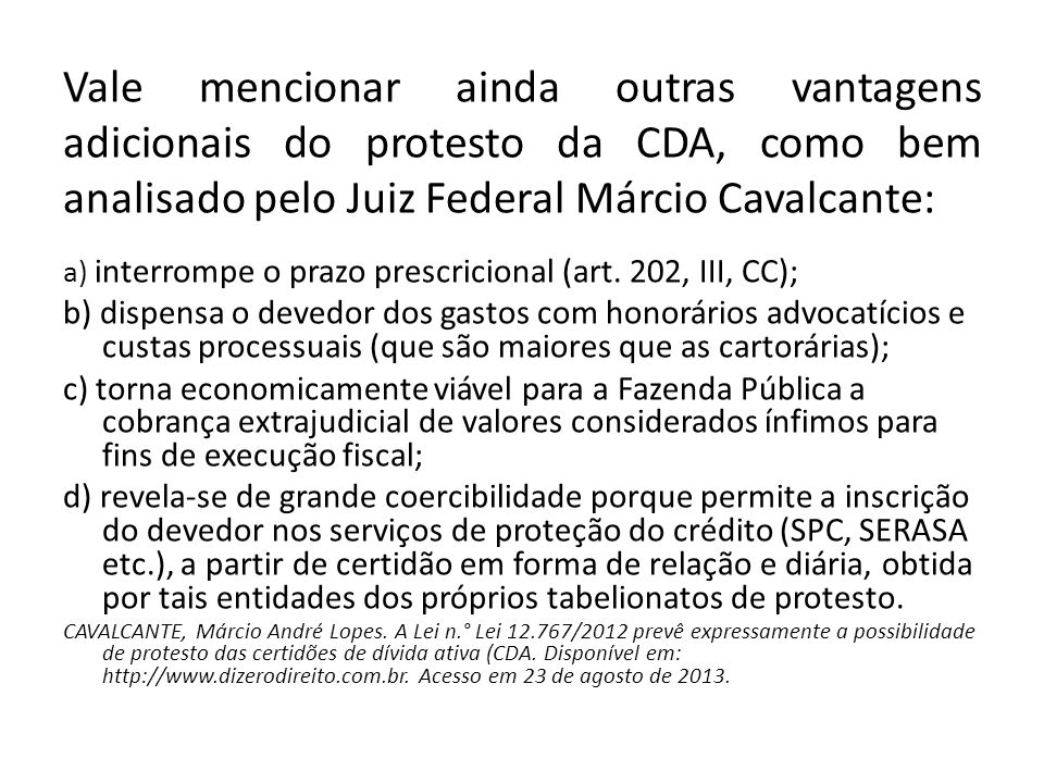 Vale mencionar ainda outras vantagens adicionais do protesto da CDA, como bem analisado pelo Juiz Federal Márcio Cavalcante:
