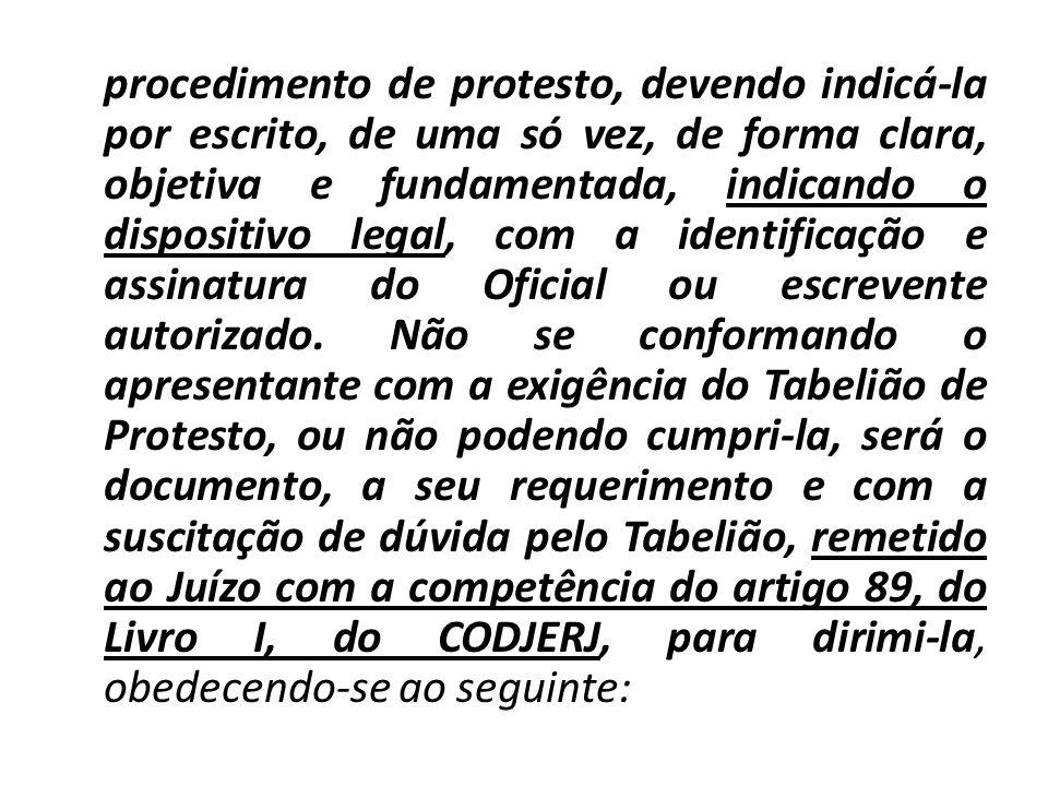procedimento de protesto, devendo indicá-la por escrito, de uma só vez, de forma clara, objetiva e fundamentada, indicando o dispositivo legal, com a identificação e assinatura do Oficial ou escrevente autorizado.