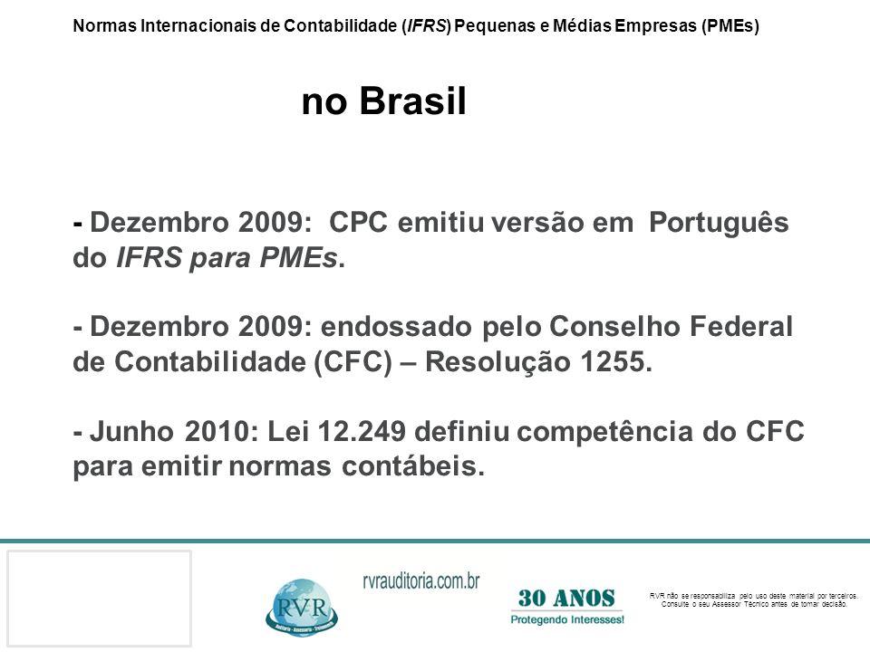 Normas Internacionais de Contabilidade (IFRS) Pequenas e Médias Empresas (PMEs) no Brasil - Dezembro 2009: CPC emitiu versão em Português do IFRS para PMEs.