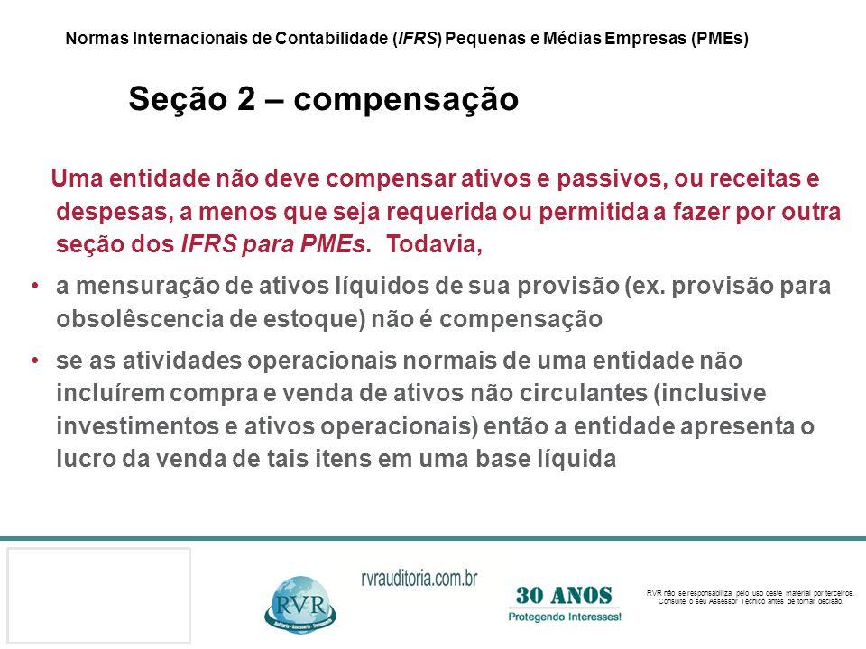 Normas Internacionais de Contabilidade (IFRS) Pequenas e Médias Empresas (PMEs) Seção 2 – compensação
