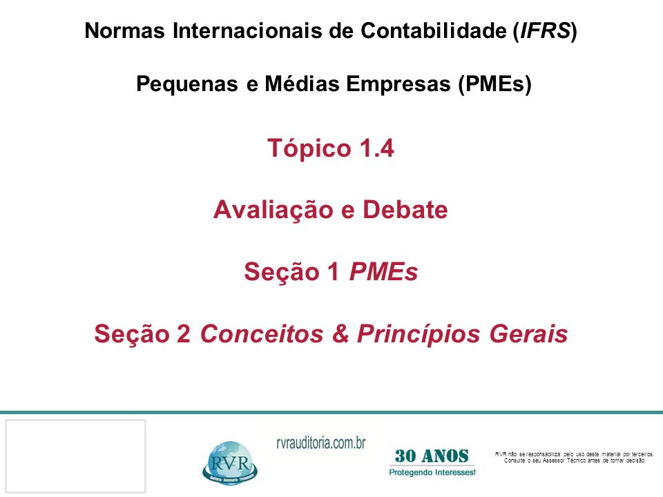 Normas Internacionais de Contabilidade (IFRS) Pequenas e Médias Empresas (PMEs) Tópico 1.4 Avaliação e Debate Seção 1 PMEs Seção 2 Conceitos & Princípios Gerais