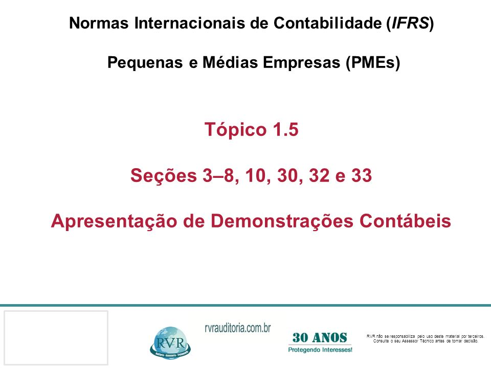 Normas Internacionais de Contabilidade (IFRS) Pequenas e Médias Empresas (PMEs) Tópico 1.5 Seções 3–8, 10, 30, 32 e 33 Apresentação de Demonstrações Contábeis