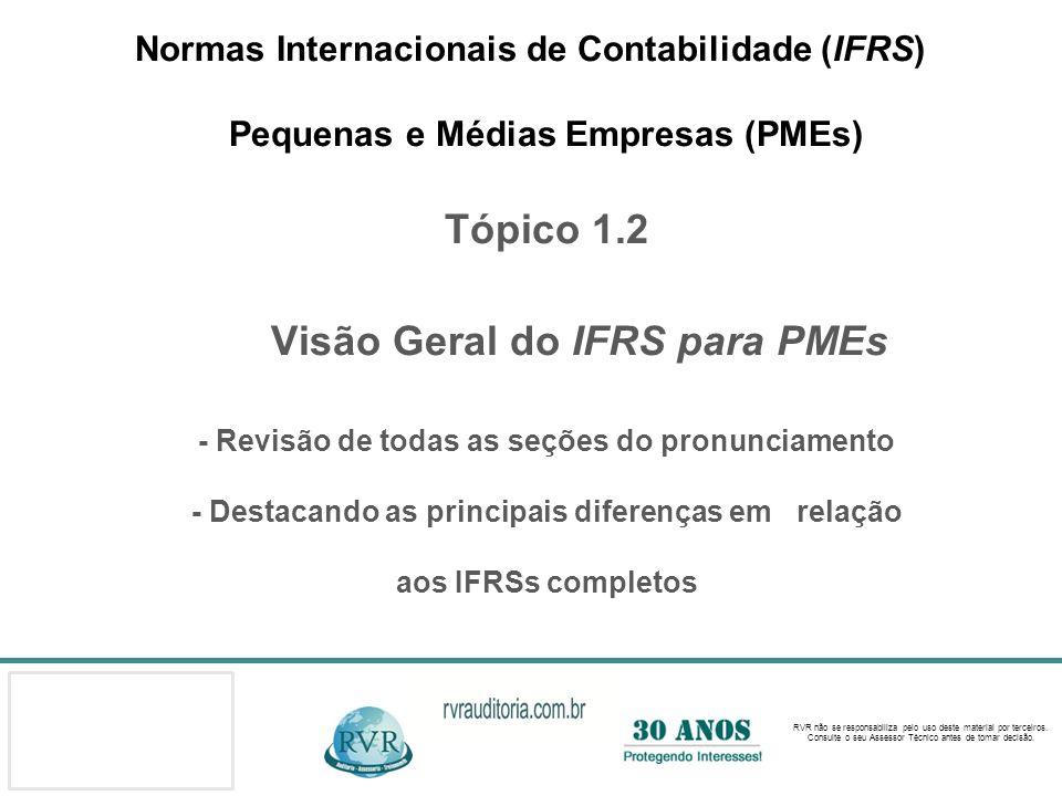 Normas Internacionais de Contabilidade (IFRS) Pequenas e Médias Empresas (PMEs) Tópico 1.2 Visão Geral do IFRS para PMEs - Revisão de todas as seções do pronunciamento - Destacando as principais diferenças em relação aos IFRSs completos