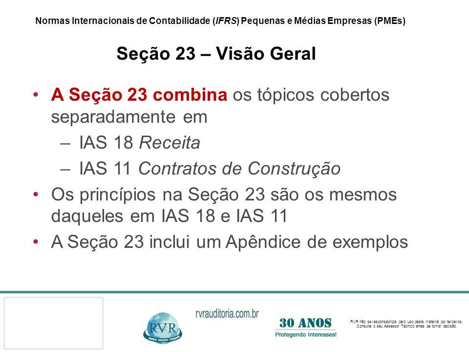 A Seção 23 combina os tópicos cobertos separadamente em IAS 18 Receita