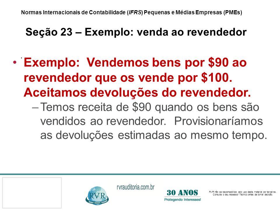 Normas Internacionais de Contabilidade (IFRS) Pequenas e Médias Empresas (PMEs) Seção 23 – Exemplo: venda ao revendedor