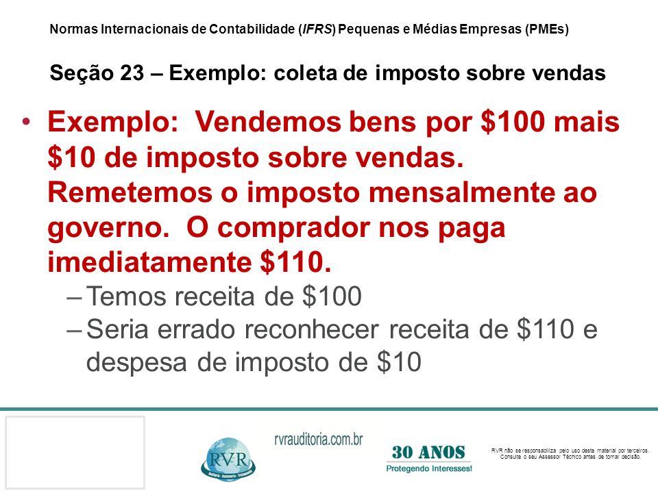 Normas Internacionais de Contabilidade (IFRS) Pequenas e Médias Empresas (PMEs) Seção 23 – Exemplo: coleta de imposto sobre vendas