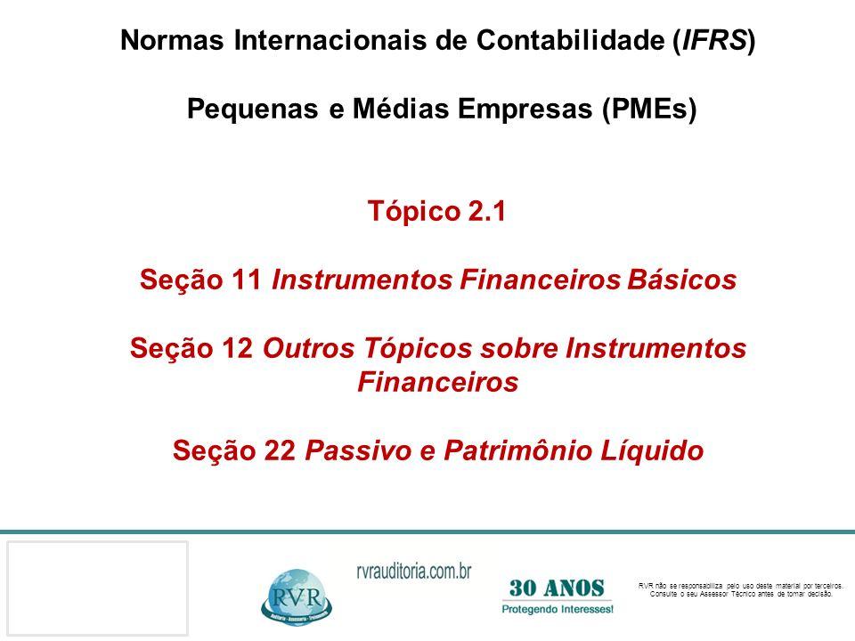 Normas Internacionais de Contabilidade (IFRS) Pequenas e Médias Empresas (PMEs) Tópico 2.1 Seção 11 Instrumentos Financeiros Básicos Seção 12 Outros Tópicos sobre Instrumentos Financeiros Seção 22 Passivo e Patrimônio Líquido