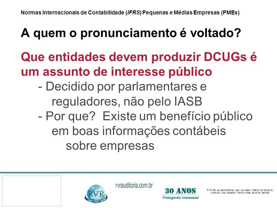 Normas Internacionais de Contabilidade (IFRS) Pequenas e Médias Empresas (PMEs) A quem o pronunciamento é voltado.