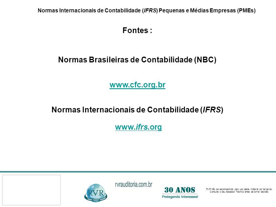 www.ifrs.org Fontes : Normas Brasileiras de Contabilidade (NBC)