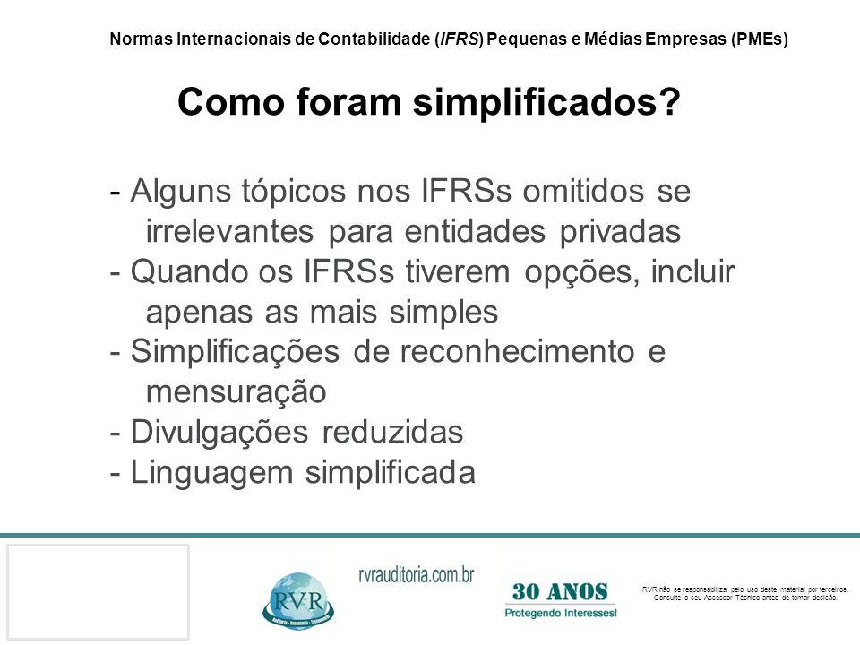 Normas Internacionais de Contabilidade (IFRS) Pequenas e Médias Empresas (PMEs) Como foram simplificados.