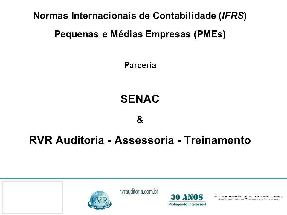 Normas Internacionais de Contabilidade (IFRS) Pequenas e Médias Empresas (PMEs) Parceria SENAC & RVR Auditoria - Assessoria - Treinamento