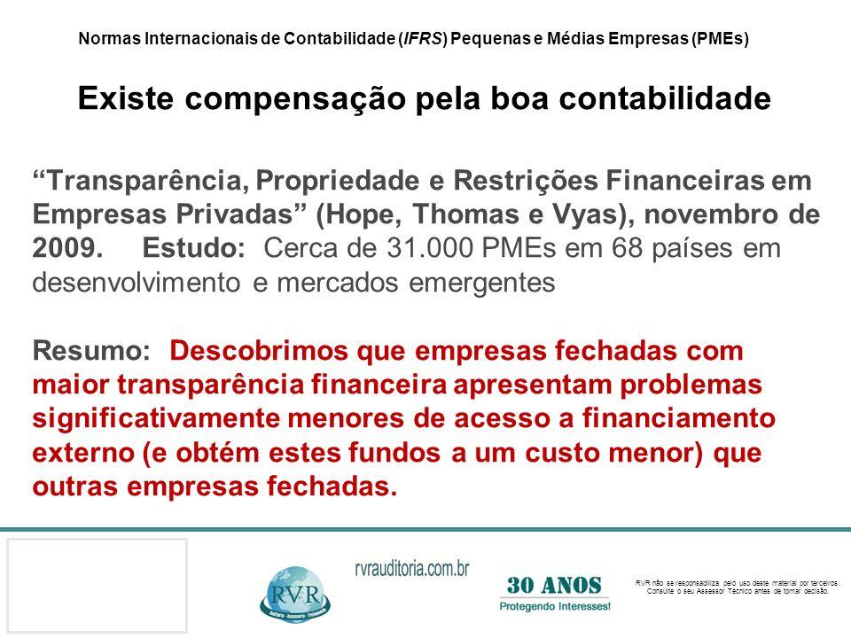 Normas Internacionais de Contabilidade (IFRS) Pequenas e Médias Empresas (PMEs) Existe compensação pela boa contabilidade Transparência, Propriedade e Restrições Financeiras em Empresas Privadas (Hope, Thomas e Vyas), novembro de 2009.