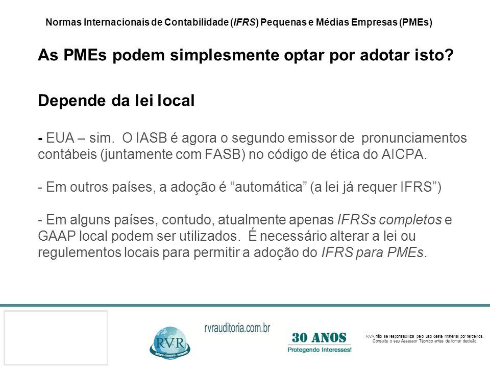Normas Internacionais de Contabilidade (IFRS) Pequenas e Médias Empresas (PMEs) As PMEs podem simplesmente optar por adotar isto.