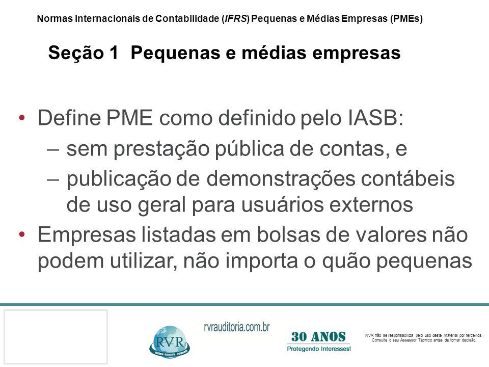 Define PME como definido pelo IASB: sem prestação pública de contas, e