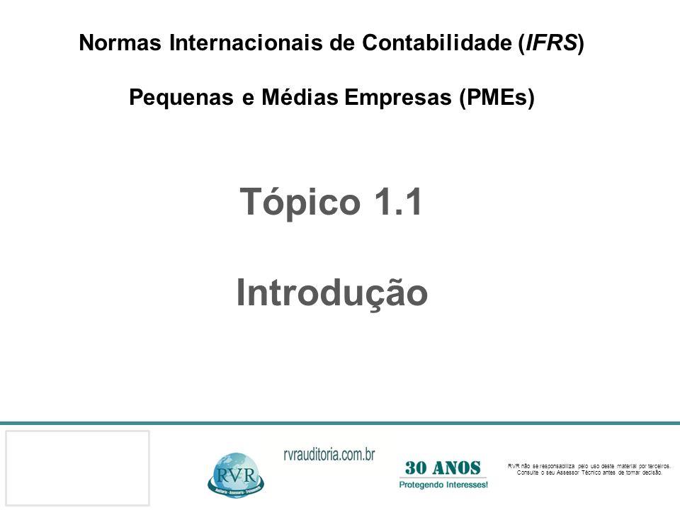 Normas Internacionais de Contabilidade (IFRS) Pequenas e Médias Empresas (PMEs) Tópico 1.1 Introdução