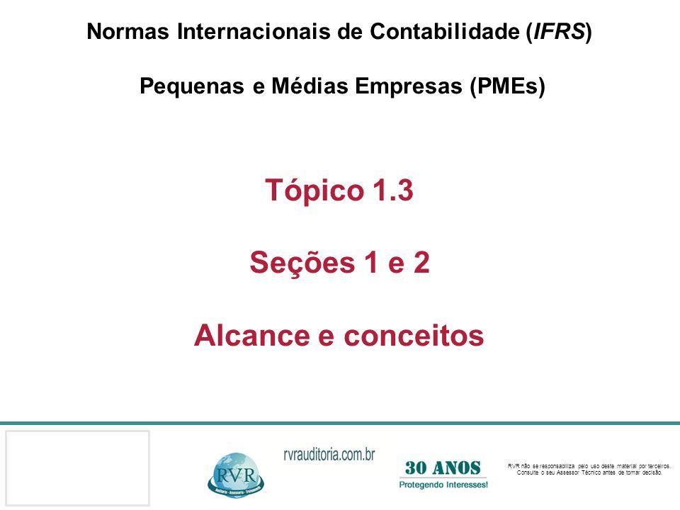 Normas Internacionais de Contabilidade (IFRS) Pequenas e Médias Empresas (PMEs) Tópico 1.3 Seções 1 e 2 Alcance e conceitos