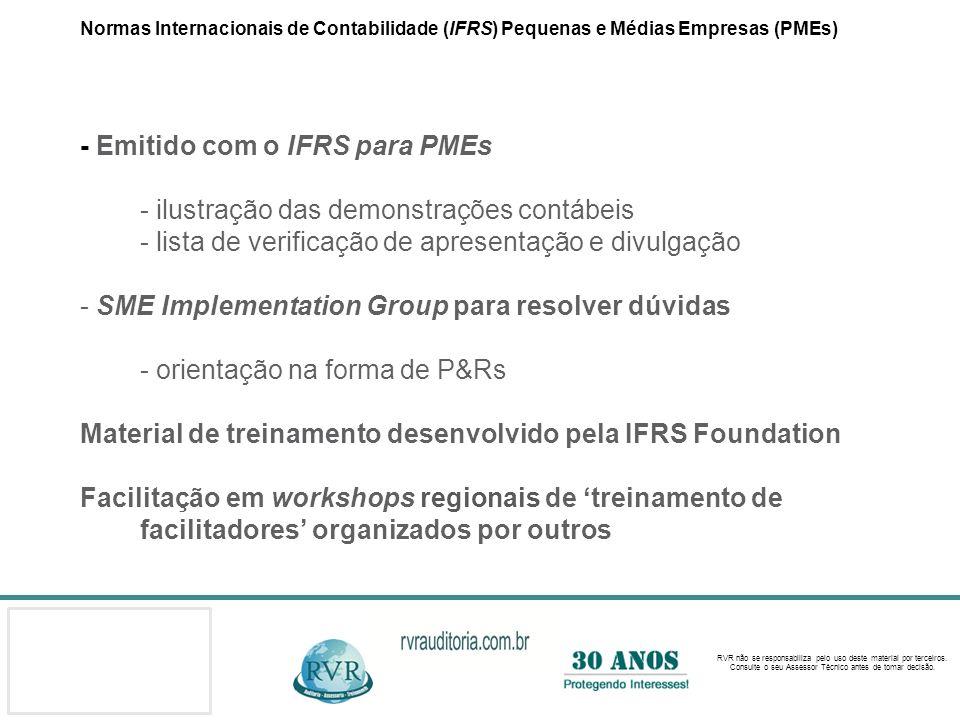 Normas Internacionais de Contabilidade (IFRS) Pequenas e Médias Empresas (PMEs) - Emitido com o IFRS para PMEs - ilustração das demonstrações contábeis - lista de verificação de apresentação e divulgação - SME Implementation Group para resolver dúvidas - orientação na forma de P&Rs Material de treinamento desenvolvido pela IFRS Foundation Facilitação em workshops regionais de 'treinamento de facilitadores' organizados por outros