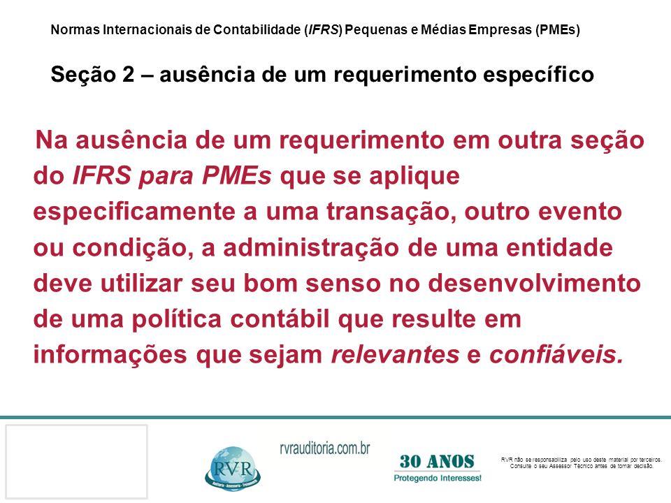 Normas Internacionais de Contabilidade (IFRS) Pequenas e Médias Empresas (PMEs) Seção 2 – ausência de um requerimento específico