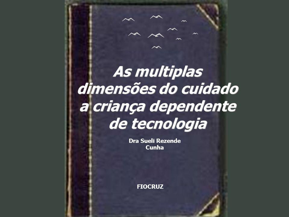 As multiplas dimensões do cuidado a criança dependente de tecnologia