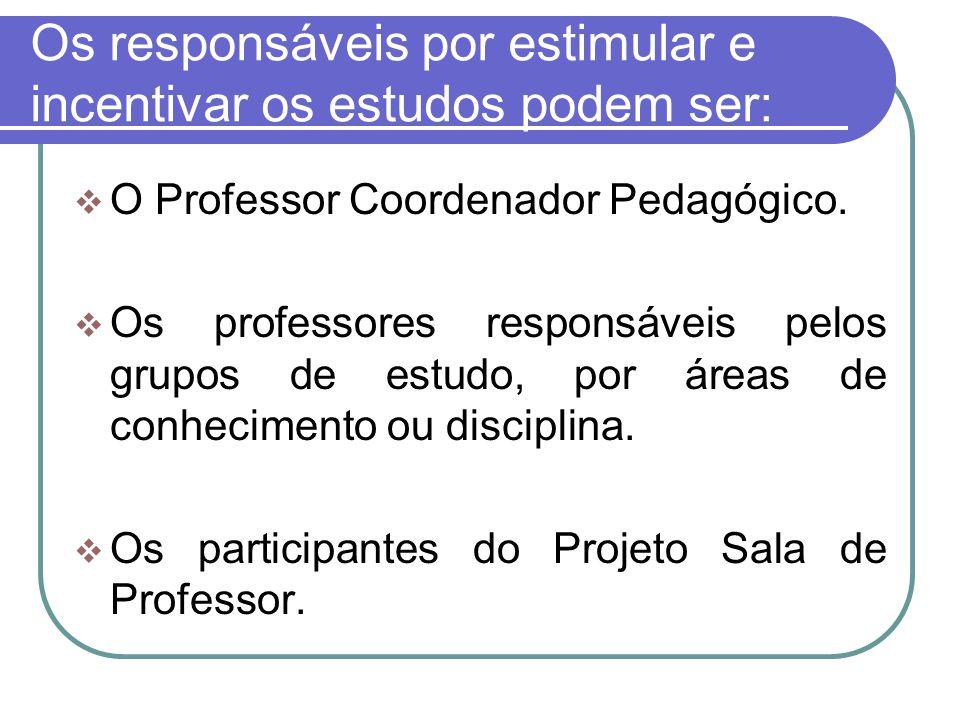 Os responsáveis por estimular e incentivar os estudos podem ser: