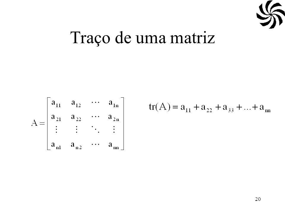 Traço de uma matriz Propriedades: tr(A) = tr(A') tr(A+B)=tr(A)+tr(B)