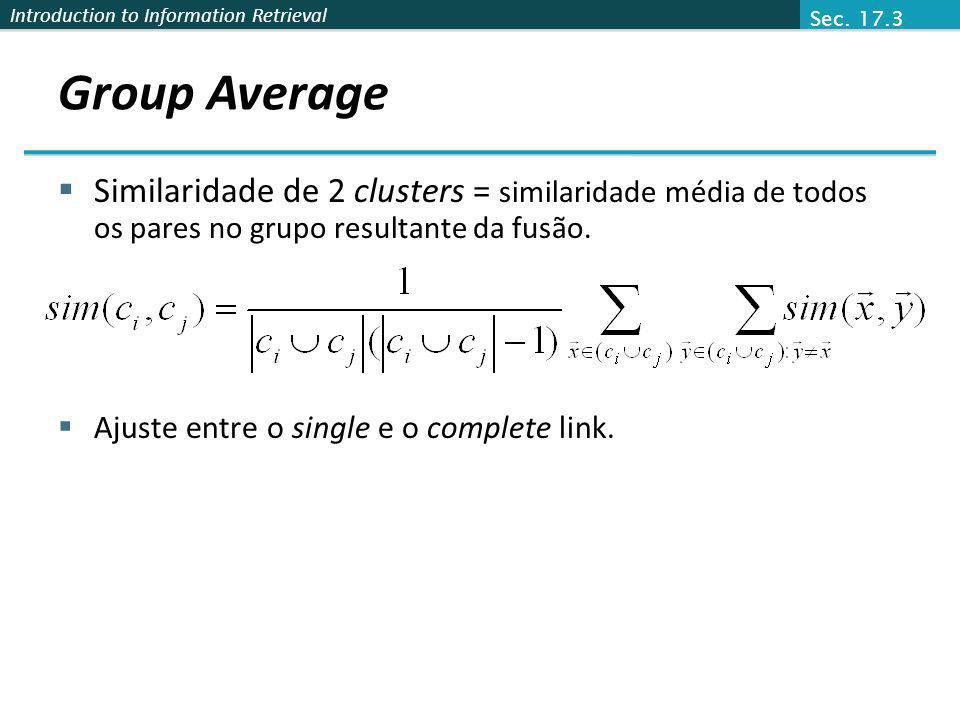 Sec. 17.3 Group Average. Similaridade de 2 clusters = similaridade média de todos os pares no grupo resultante da fusão.