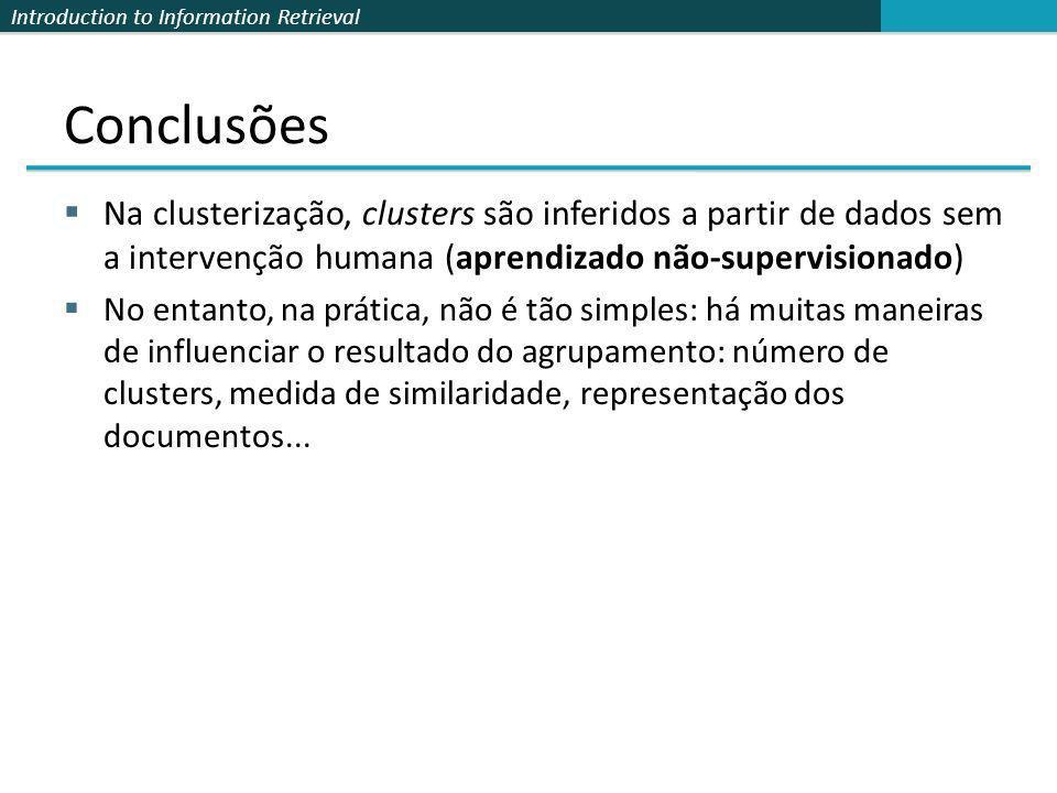 Conclusões Na clusterização, clusters são inferidos a partir de dados sem a intervenção humana (aprendizado não-supervisionado)