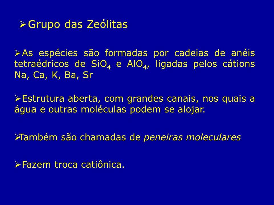 Grupo das ZeólitasAs espécies são formadas por cadeias de anéis tetraédricos de SiO4 e AlO4, ligadas pelos cátions Na, Ca, K, Ba, Sr.
