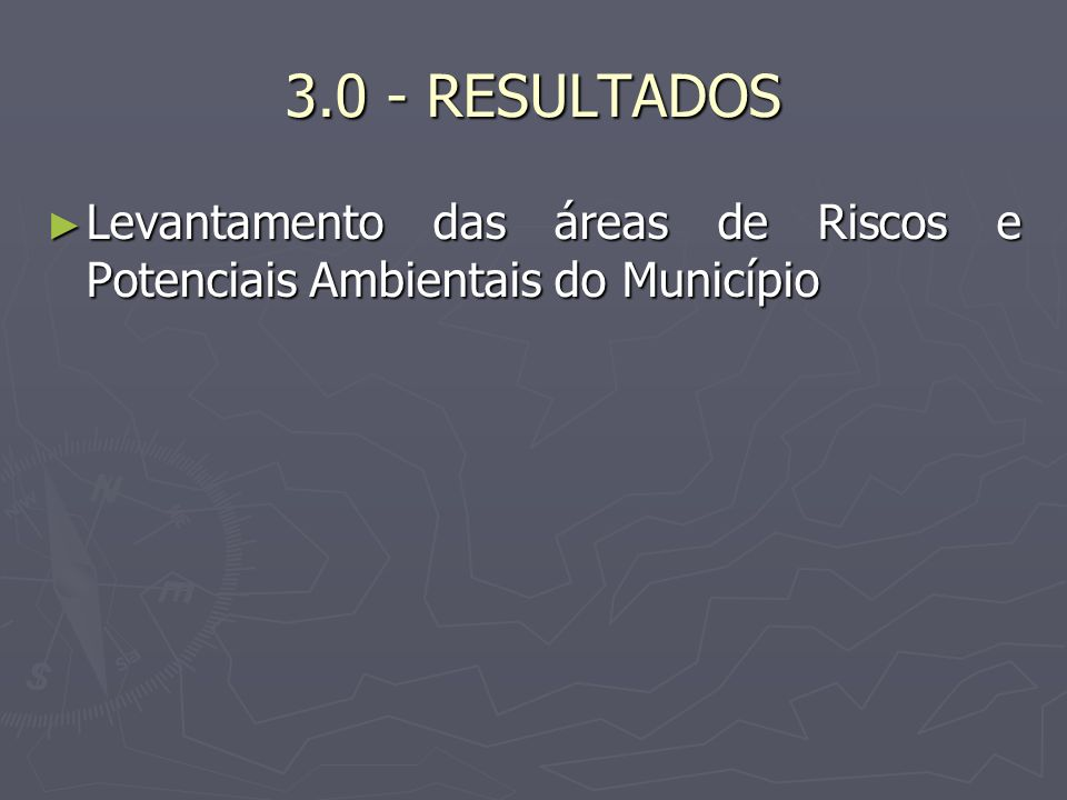 3.0 - RESULTADOS Levantamento das áreas de Riscos e Potenciais Ambientais do Município