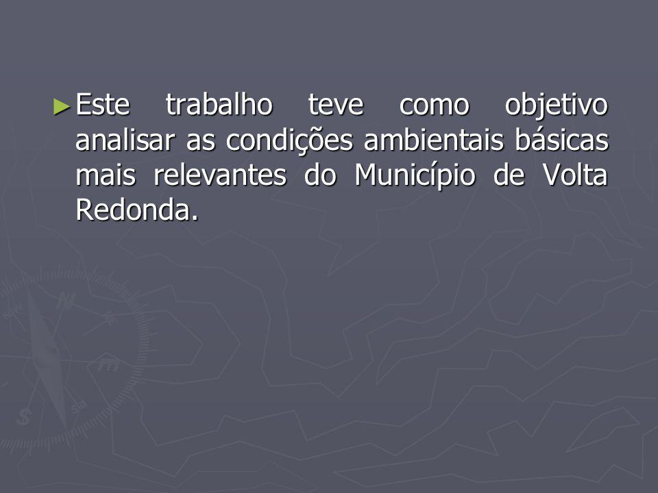 Este trabalho teve como objetivo analisar as condições ambientais básicas mais relevantes do Município de Volta Redonda.