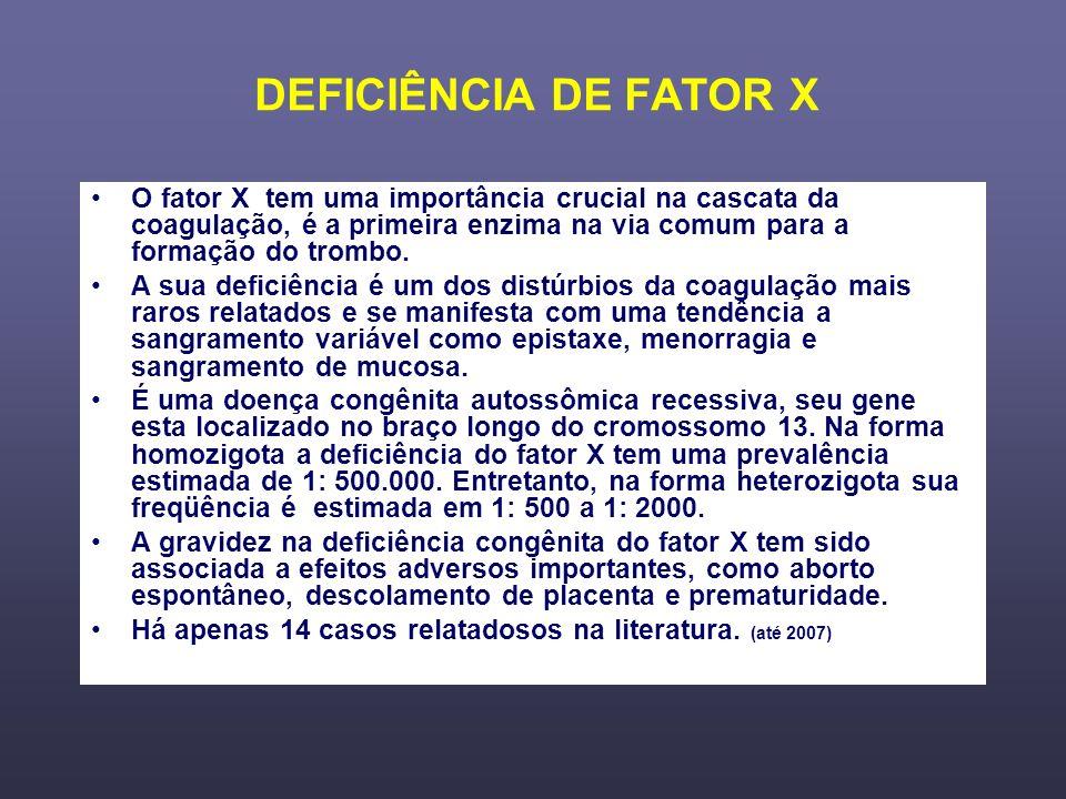 DEFICIÊNCIA DE FATOR X O fator X tem uma importância crucial na cascata da coagulação, é a primeira enzima na via comum para a formação do trombo.