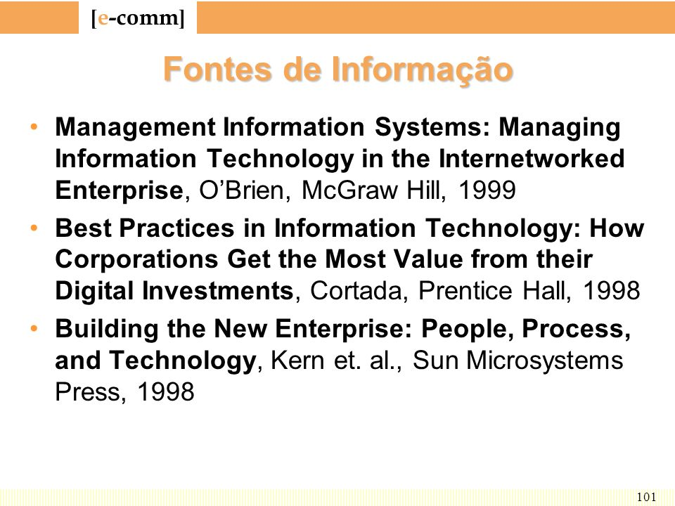 Fontes de Informação Management Information Systems: Managing Information Technology in the Internetworked Enterprise, O'Brien, McGraw Hill, 1999.